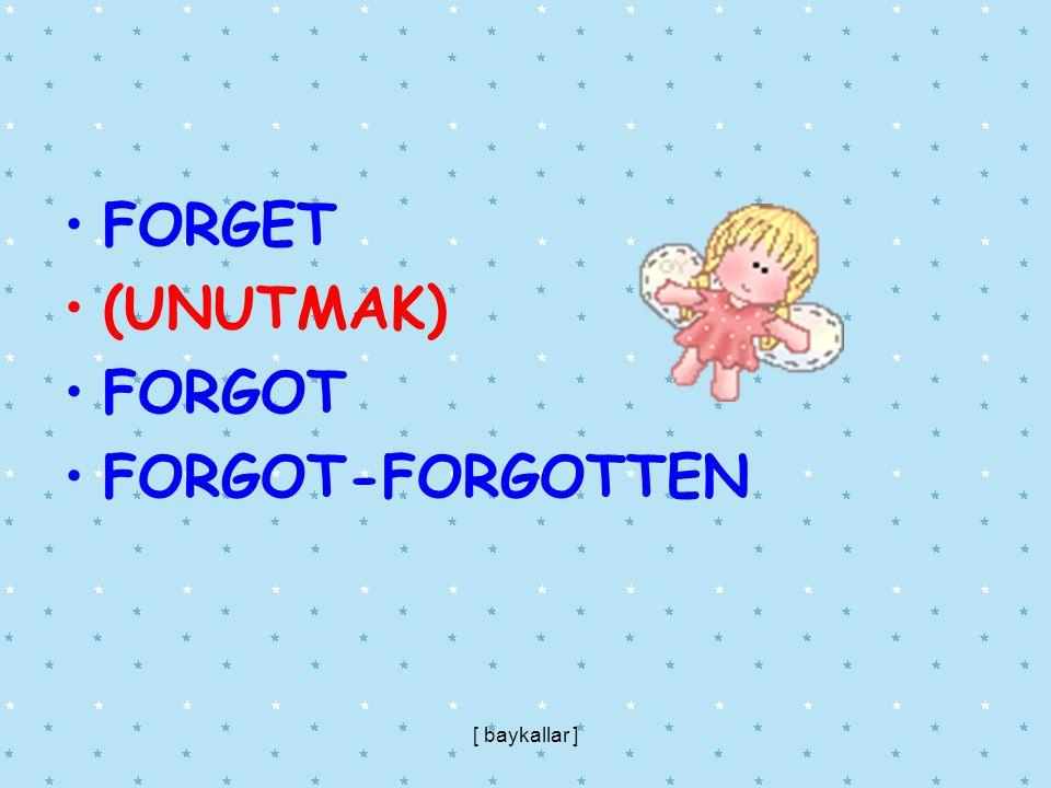 FORGET (UNUTMAK) FORGOT FORGOT-FORGOTTEN [ baykallar ]